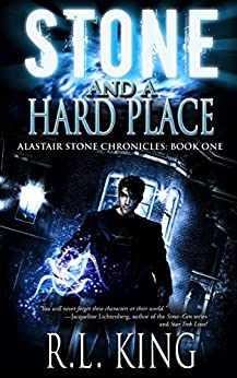 Stone and a Hard Place: A Novel in the Alastair Stone Chronicles by [King, R. L.]