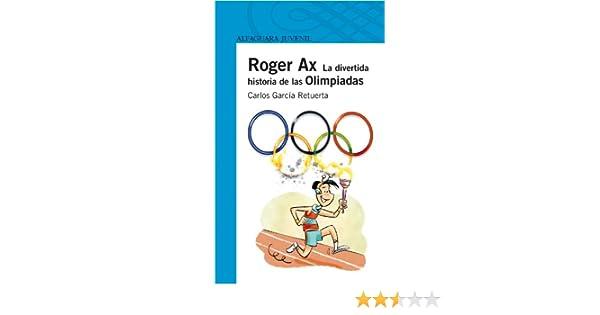 Roger Ax. La divertida historia de las Olimpiadas Serie azul: Amazon.es: Garcia Retuerta, Carlos F.: Libros