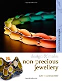 Non-precious Jewellery: Methods and Techniques (Design and Make)