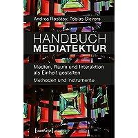 Handbuch Mediatektur: Medien, Raum und Interaktion als Einheit gestalten. Methoden und Instrumente (Design, Bd. 3)