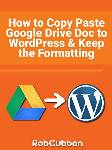 How To Copy Paste a Google Drive Doc to WordPress and Keep the Formatting
