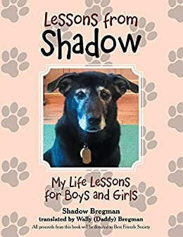 Lessons from Shadow: My Life Lessons for Boys and Girls by [Bregman, Shadow ]