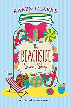 The Beachside Sweet Shop: A feel good romantic comedy by [Clarke, Karen]