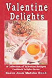 Valentine Delights Cookbook: A Collection of Valentine's Day Recipes
