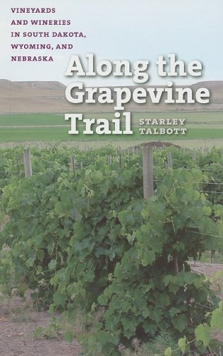 Along the Grapevine Trail: Vineyards and Wineries in South Dakota, Wyoming, and Nebraska