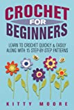 img - for Crochet For Beginners: Learn To Crochet Quickly & Easily Along With 15 Step-By-Step Patterns book / textbook / text book