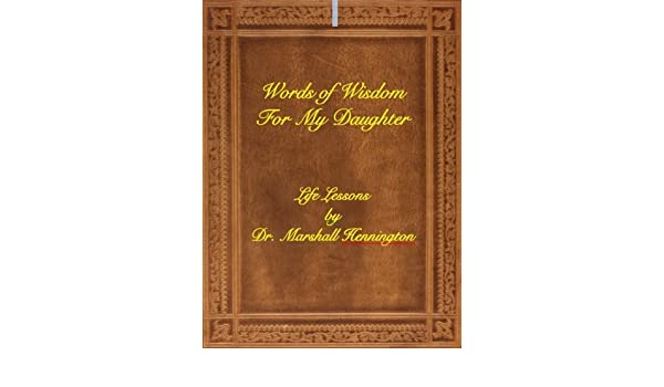 Words of Wisdom For My Daughter: Life Lessons by Dr. Marshall Hennington