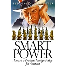 Smart Power: Toward a Prudent Foreign Policy for America by Ted Galen Carpenter