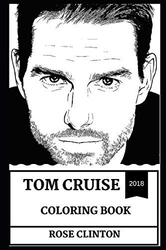 Tom Cruise Coloring Book: Globe Award Winner and Famous Scientologist, Jack Reacher Star and Academy Award Nominee Inspired Adult Coloring Book (Tom Cruise Books) (Topiary Globe)