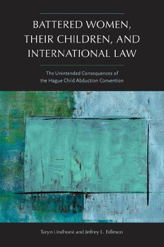 Battered-Women-Their-Children-and-International-Law-The-Unintended-Consequences-of-the-Hague-Child-Abduction-Convention-Northeastern-Series-on-Gender-Crime-and-Law
