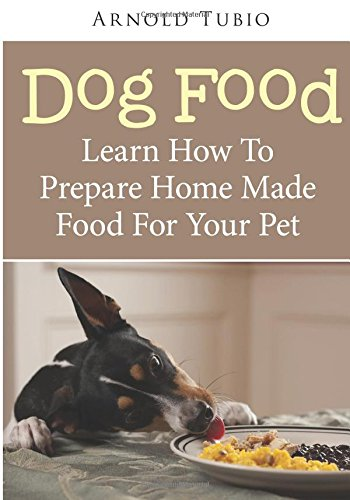 Dog Food: Learn How To Prepare Home Made Food For Your Pet