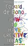 img - for How to Have Creative Ideas: 62 Exercises to Develop the Mind by Edward de Bono (2008-01-08) book / textbook / text book