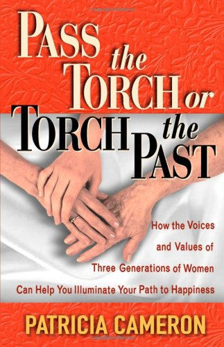 Price comparison product image Pass the Torch or Torch the Past. How the Voices and Values of Three Generations of Women Can Help You Illuminate Your Path to Happiness
