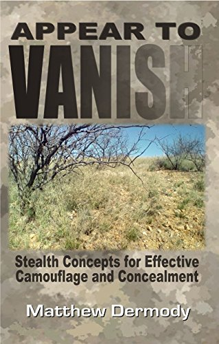Appear To Vanish: Stealth Concepts for Effective Camouflage and Concealment by [Dermody, Matthew]