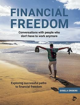 Financial freedom: How People Live When They No Longer Need to Work by [Enders, Gisela]