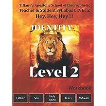 Tiffany's Apostolic School of the Prophetic Teacher & Student Syllabus LEVEL 2: Hey, Hey, Hey!!!