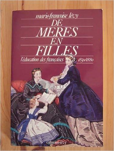 Téléchargement De mères en filles : L'éducation des Françaises, 1850-1880 pdf