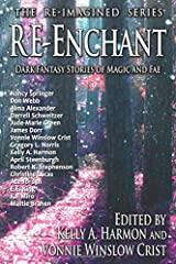 Re-Enchant: Dark Fantasy Stories of Magic and Fae (The Re-Imagined Series) Paperback
