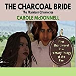 The Charcoal Bride: The Hanrisor Chronicles, Book 1 | Carole McDonnell