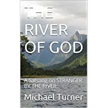 THE RIVER OF GOD: A Satsang on STRANGER BY THE RIVER