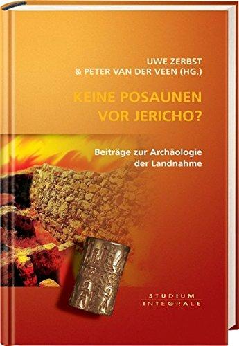 Keine Posaunen vor Jericho?: Beiträge zur Archäologie der Landnahme