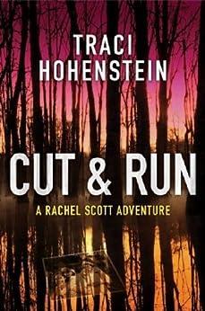 Cut & Run (A Rachel Scott Adventure Book 3) by [Hohenstein, Traci]