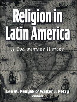 Religion in Latin America: A Documentary History: Lee M Penyak: 9781570756795: Amazon.com: Books