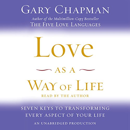 Love as a Way of Life: The Seven Secrets Behind Every Language of Love by Random House Audio