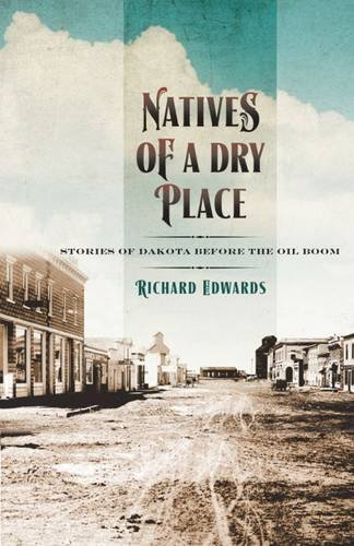 - Natives of a Dry Place: Stories of Dakota before the Oil Boom