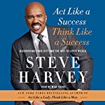 Act Like a Success, Think Like a Success: Discovering Your Gift and the Way to Life's Riches | Steve Harvey