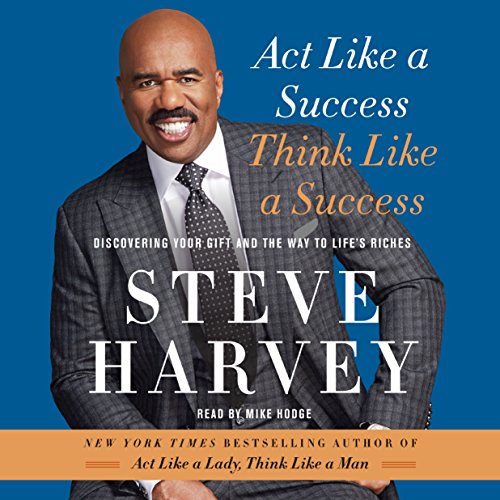 Act Like a Success, Think Like a Success: Discovering Your Gift and the Way to Life's Riches (Act Like A Lady Think Like A Lady)