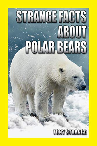 STRANGE FACTS ABOUT POLAR BEARS: Children's science, interesting fun facts about animal (science for kids Book 21)