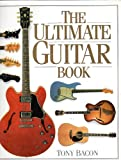 The Ultimate Guitar Book, Tony Bacon, 0394589556