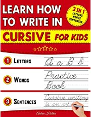 Learn How To Write In Cursive For Kids: 3 in 1 Cursive Handwriting Practice Workbook. 156 Pages of Cursive Tracing Exercises with Letters, Words and Sentences for 2nd 3rd 4th and 5th Graders