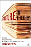Literature, In Theory: Tropes, Subjectivities, Responses and Responsibilities, Julian Wolfreys, 144116152X