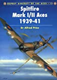 Spitfire Mark I/II Aces 1939-41, Alfred Price, 1855326272