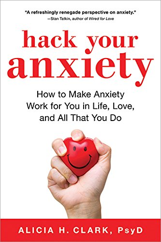 Download Hack Your Anxiety: How to Make Anxiety Work for You in Life, Love, and All That You Do PDF