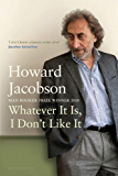 Whatever It Is, I Don't Like It: The Best of Howard Jacobson