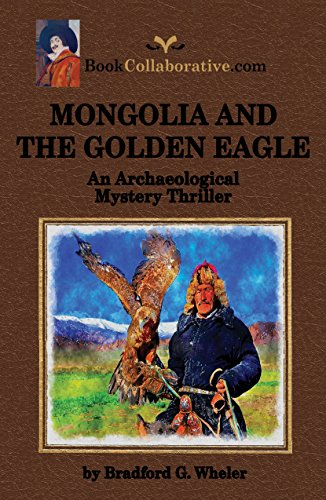 MONGOLIA AND THE GOLDEN EAGLE An Archaeological Mystery Thriller (Cornell Professor Rob Johnson Mystery/Thriller Book 2)