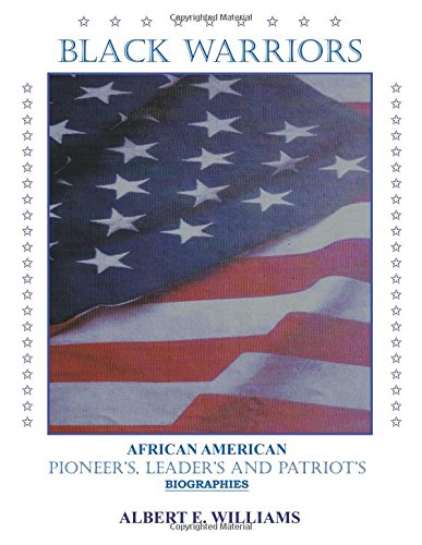 Black Warriors: Pioneer's, Leader's and Patriot's Biographies PDF