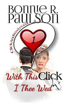 With This Click, I Thee Wed (ClickandWed.com Series Book 1) by [Paulson, Bonnie R.]