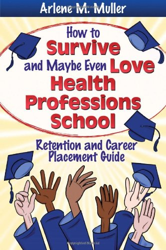 How to Survive and Maybe Even Love Health Professions School: Retention and Career Placement Guide (Best Career Placement Test)