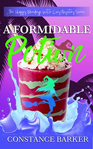 A Formidable Potion (The Happy Blendings Witch Cozy Mystery Series Book 6) by [Barker, Constance]