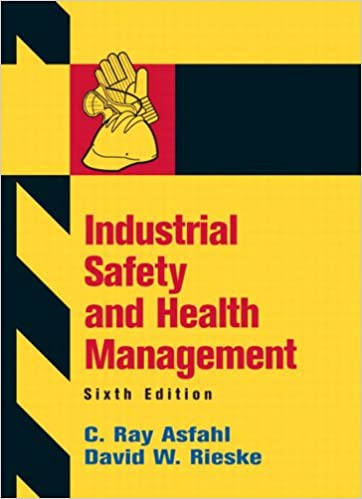 Industrial Safety and Health Management, C  Ray Asfahl, David W