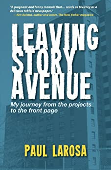 Leaving Story Avenue, My journey from the projects to the front page by [LaRosa, Paul]