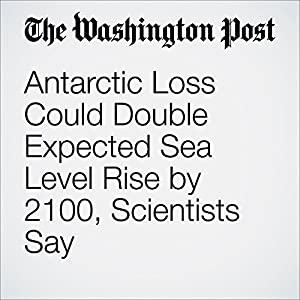Antarctic Loss Could Double Expected Sea Level Rise by 2100, Scientists Say