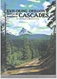 Exploring Oregon's Central and Southern Cascades, William L. Mainwaring, 0918832020