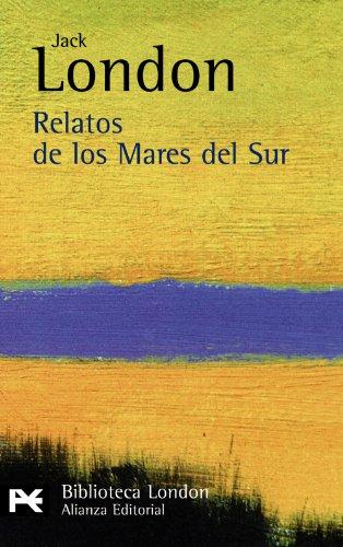 Relatos de los Mares del Sur (El Libro De Bolsillo-bibliotecas De Autor-biblioteca London) (Spanish Edition)