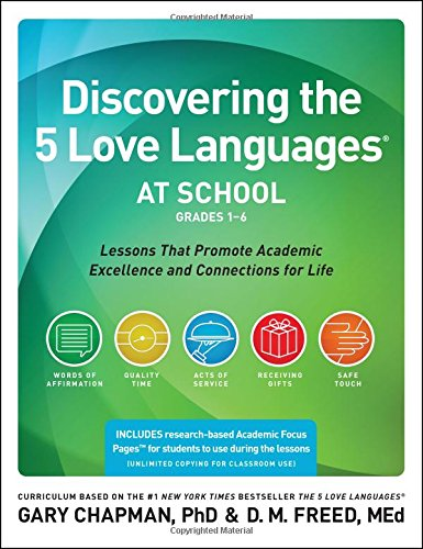 Discovering the 5 Love Languages at School (Grades 1-6): Lessons that Promote Academic Excellence and Connections for Life by Moody Publishing