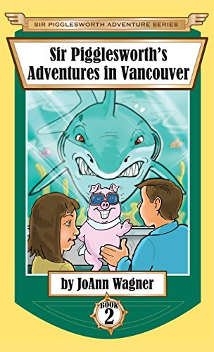 Sir Pigglesworth's Adventures in Vancouver (Sir Pigglesworth Adventure Series) by Sir Pigglesworth Publishing